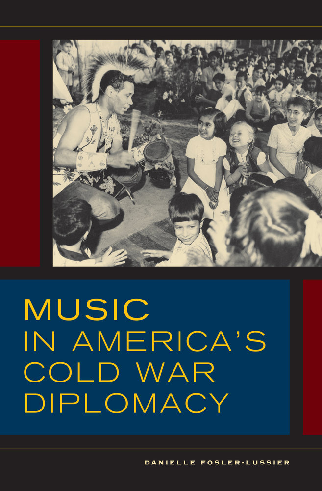 Music In Americas Cold War Diplomacy By Danielle Fosler Lussier Hardcover University Of California Press