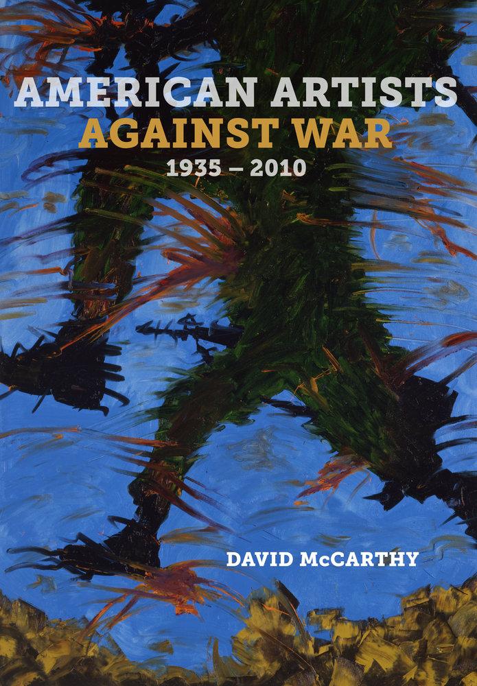 American Artists against War, 1935 - 2010 by David McCarthy