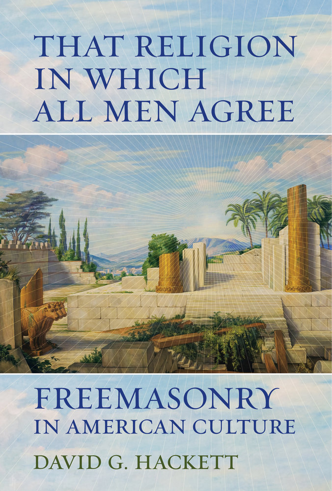 That Religion in Which All Men Agree by David G  Hackett