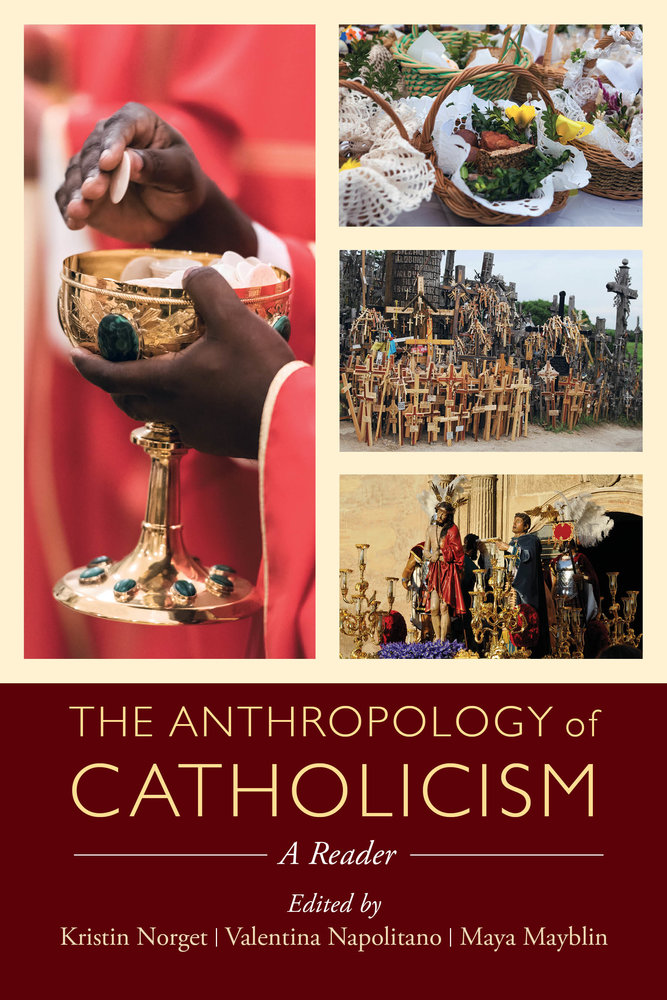 The Anthropology Of Catholicism By Kristin Norget Valentina