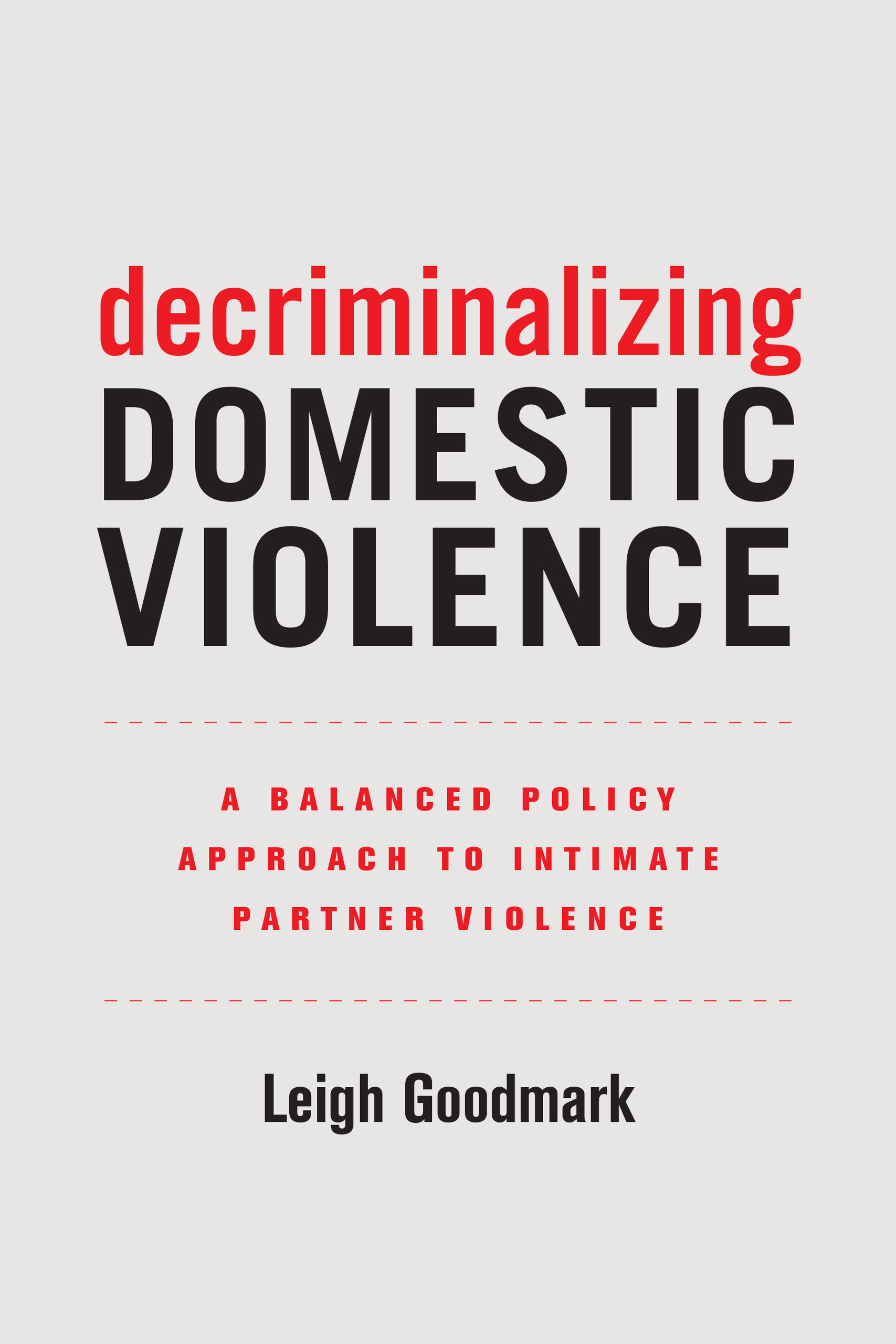 Decriminalizing Domestic Violence by Leigh Goodmark