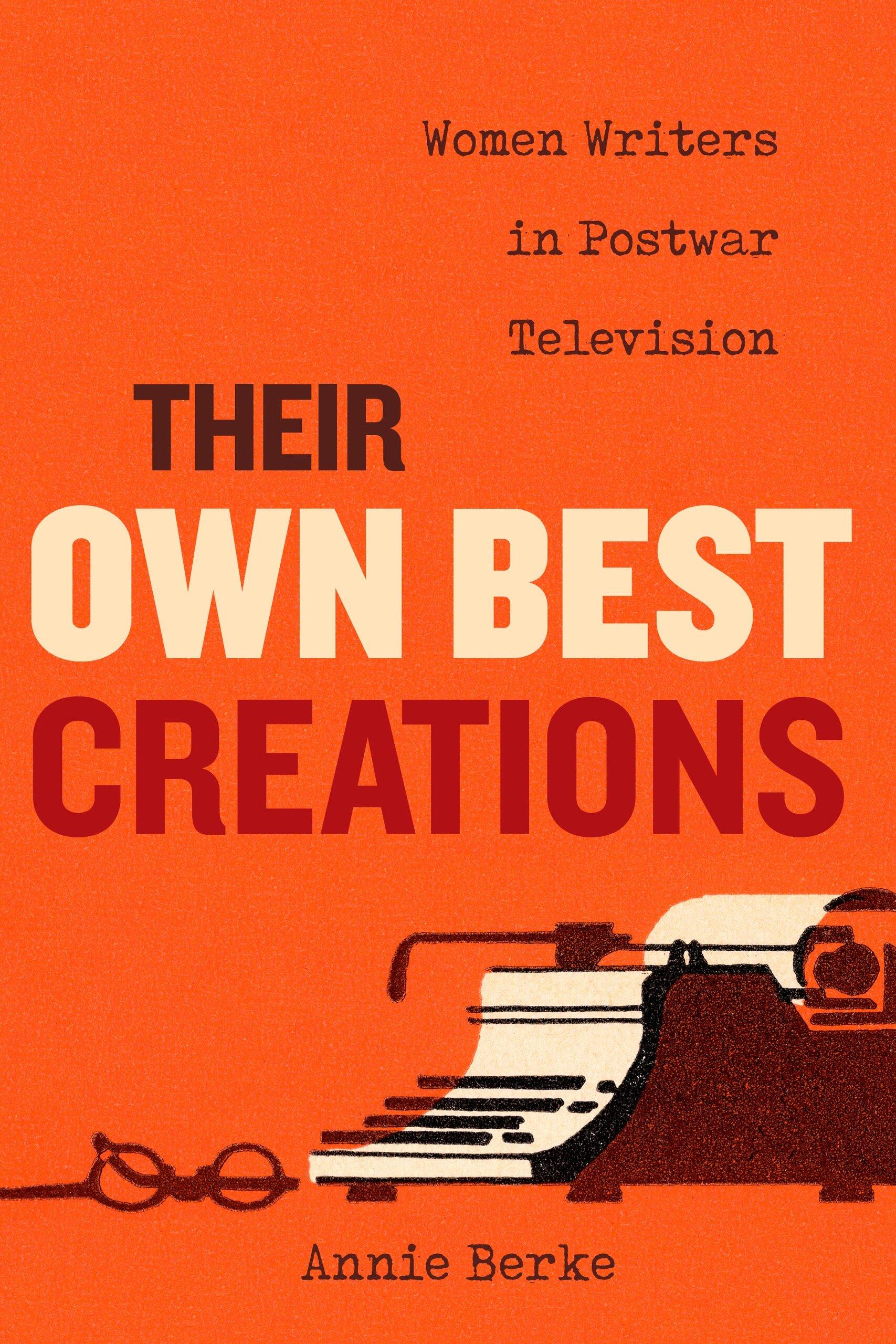 Their Own Best Creations by Annie Berke - Paperback - University of  California Press