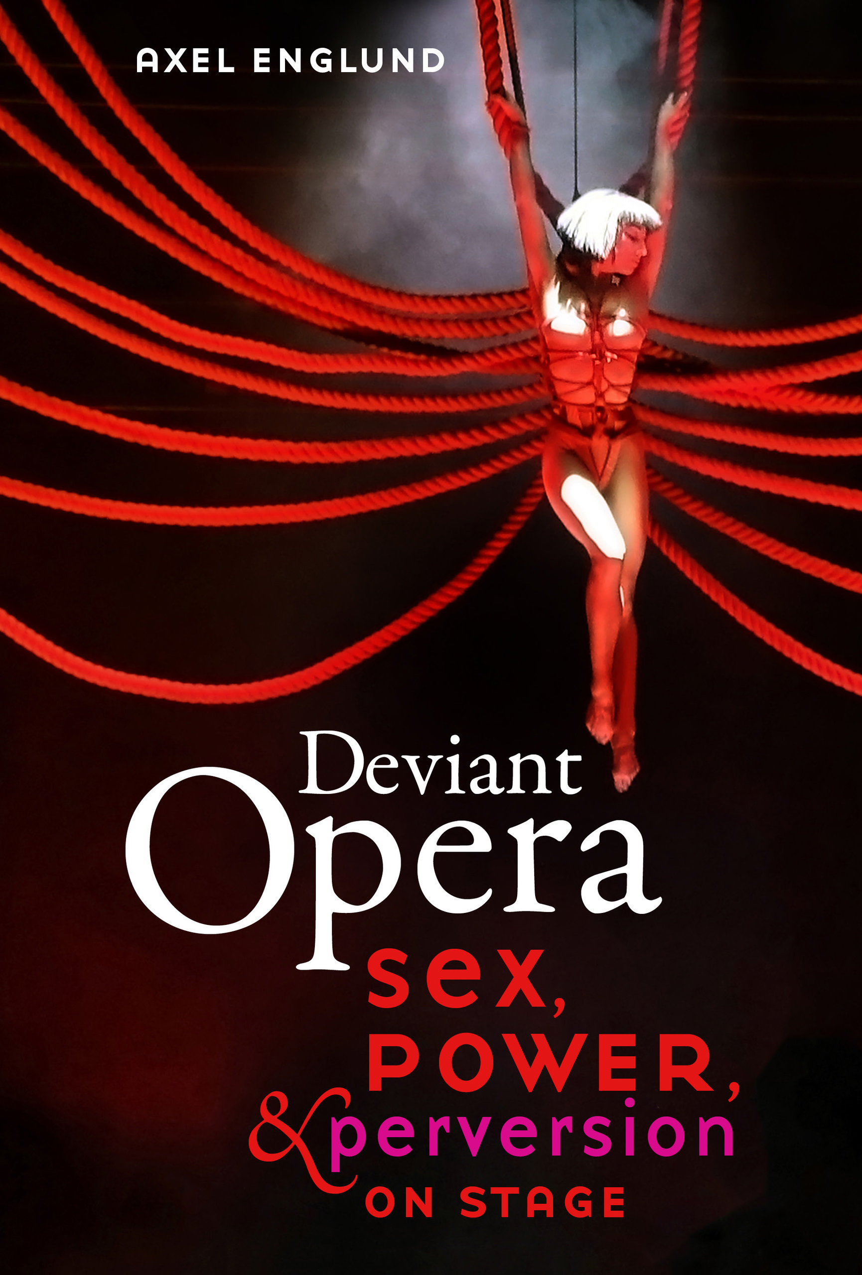 Deviant Opera by Axel Englund - Hardcover - University of California Press